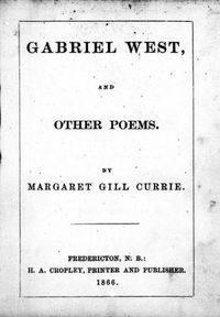 Titre original :  Gabriel West, and other poems by Currie, Margaret Gill, b. 1843. Publication date 1866. Publisher Fredericton, N.B. : H.A. Cropley. From: https://archive.org/details/cihm_36943/page/n5.