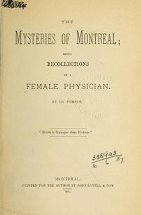 Titre original :  The mysteries of Montreal : being recollections of a female physician by Führer, Ch. (Charlotte). Publication date 1881.  Publisher: Montreal: Printed for the author by J. Lovell. https://archive.org/details/mysteriesofmontr00fhre/page/n3 (Thomas Fisher Canadiana Collection)