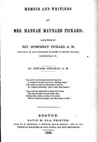 Titre original :  Memoir and writings of Mrs. Hannah Maynard Pickard, late wife of Rev. Humphrey Pickard, A.M., principal of the Wesleyan Academy at Mount Allison, Sackville, N.B. by Edward Otheman. Publication date 1845. From: https://archive.org/details/cihm_49134/page/n5.