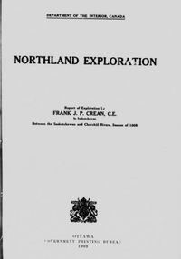 Original title:  Northland exploration: report of exploration by Frank J.P. Crean ... in Saskatchewan between the Saskatchewan and Churchill rivers, season of 1908 by Crean, Frank J. P. (Frank Joseph Patrick). Canada. Dept. of the Interior. Publication date 1909. Publisher Ottawa : Govt. Print. Bureau. From: https://archive.org/details/cihm_82280/page/n5.