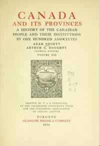 Original title:  Canada and its provinces: a history of the Canadian people and their institutions by Adam Shortt and Arthur G. Doughty (eds.). Glasgow, Brook & Co., Toronto: 1914. From: https://archive.org/details/canadaitsprovinc19shor/page/n13/mode/2up