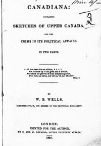Original title:  Canadiana, containing sketches of Upper Canada and the crisis in its political affairs by W.B. Wells. London: Printed for the author by C. and W. Reynell, 1837. Source: https://archive.org/details/cihm_34142/page/n5/mode/2up.