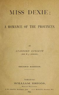 Titre original :  Miss Dexie : a romance of the provinces by Stanford Eveleth (Mrs. W. J. Dickson). Toronto: William Briggs, 1895. Source: https://archive.org/details/missdexieromance00evel/page/n8/mode/2up.
