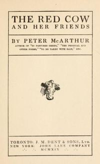 Titre original :  The red cow and her friends by Peter McArthur. Toronto: J.M. Dent, 1919. Source: https://archive.org/details/redcowherfriends00mcaruoft/page/n3/mode/2up