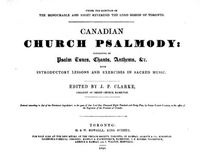 Original title:  Canadian church psalmody: consisting of psalm tunes, chants, anthems, &c. with introductory lessons and exercises in sacred music edited by James Paton Clarke. Toronto: H. & W. Howsell, 1845.  Source: https://archive.org/details/cihm_48454/page/n5/mode/2up