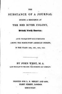 Titre original :  The substance of a journal during a residence at the Red River Colony, British North America and frequent excursions among the North-west American Indians, in the years 1820, 1821, 1822, 1823 by John West. London: Printed for L.B. Seeley, 1824. Source: https://archive.org/details/cihm_41912/page/n7/mode/2up.