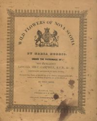 "Original title:  Titus Smith prepared the descriptive text for Maria Morris's ""Wildflowers of Nova Scotia . . . , accompanied by information on the history, properties, & c. of the subjects"" (2 pts. in 1v., Halifax and London, 1840). Source: https://archive.org/details/McGillLibrary-rbsc_wilf-flowers-nova-scotia_lande02213-17277/page/n3/mode/2up."