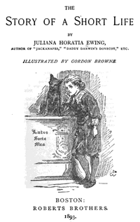 Original title:    Description Juliana Horatia Gatty Ewing. Story of a Short Life. Boston: Roberts Bros, 1893. Illus. by Gordon Browne. Date 1893(1893) Source Juliana Horatia Gatty Ewing. Story of a Short Life. Boston: Roberts Bros, 1893 Author Ewing/Browne